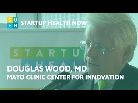 Transforming How People Experience Health - Dr. Douglas Wood, Mayo Clinic: NOW #43