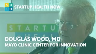 StartUp Health NOW! #43: Transforming How People Experience Health - Dr. Douglas Wood, Mayo Clinic