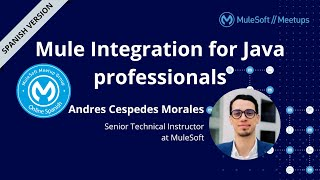 [SPANISH] Mule Integration for Java professionals - Online Spanish MuleSoft Meetup #4