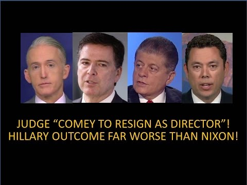 "JUDGE NAPOLITANO ""COMEY TO STEP DOWN AT FBI""! HILLARY OUTCOME MUCH WORSE THAN NIXON AND WATERGATE!"