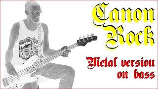 Canon Rock - a metal version on bass