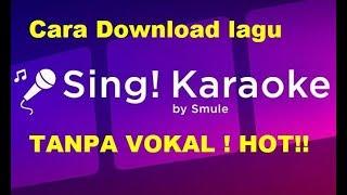 Cara download lagu versi karaoke tanpa vokal dari aplikasi Sing Smule Android