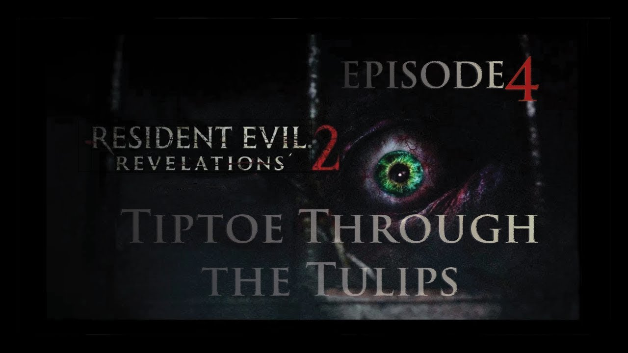 Tiptoeing Through Tulips After Madisons >> Resident Evil Revelations 2 Episode 4 Tiptoe Through The Tulips