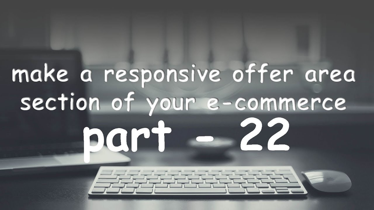 part 22 make a responsive offer area section of your eCommerce website.