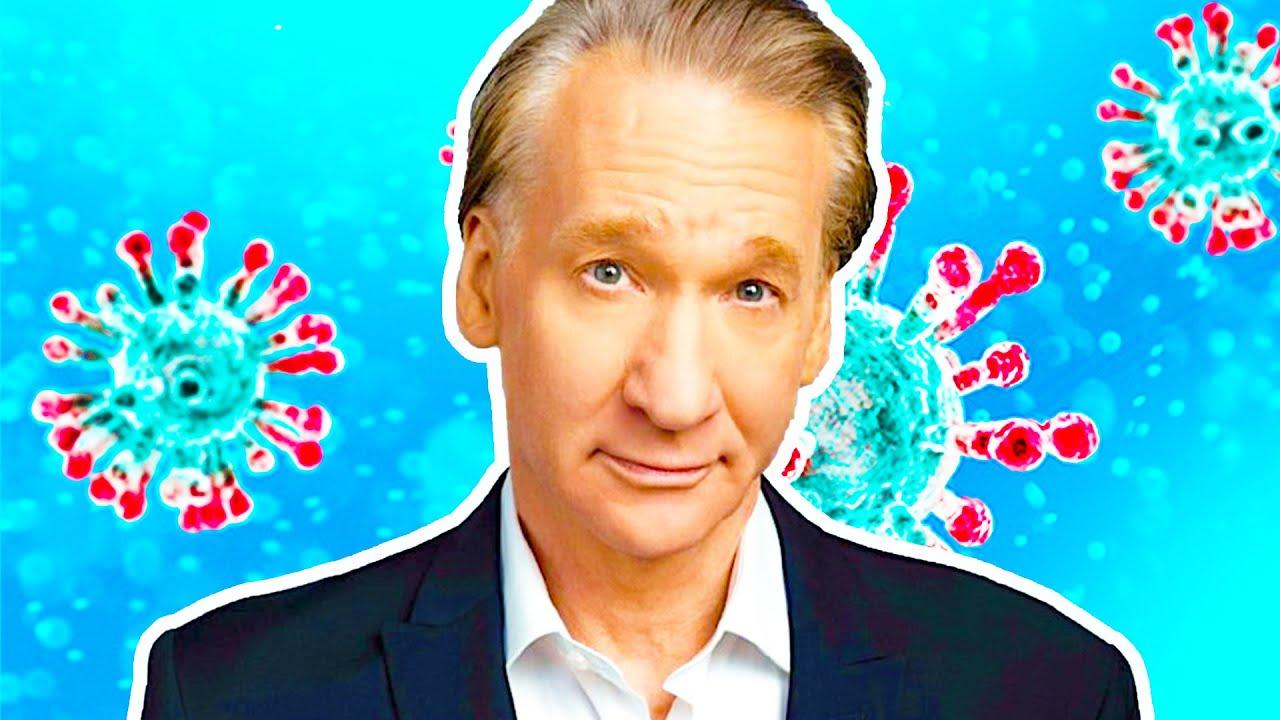 IS BILL MAHER RIGHT ABOUT COVID-19?