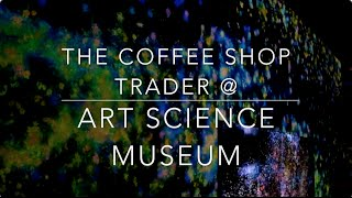 The Coffee Shop Trader Goes to Art Science Museum Future World