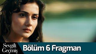 Sevgili Geçmiş 6. Bölüm Fragman