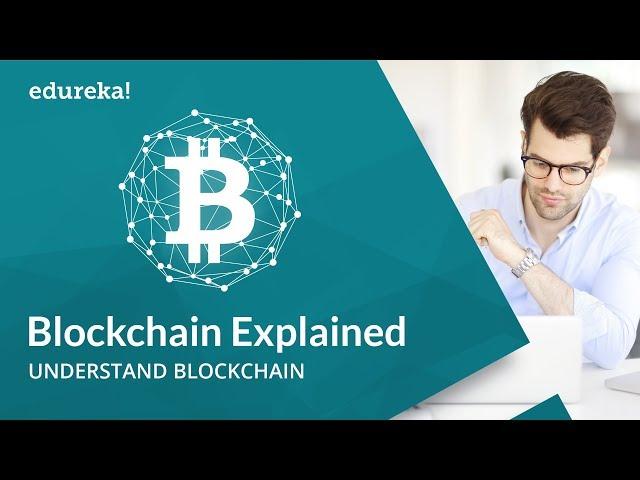 Blockchain Explained | Blockchain Simplified | Blockchain Technology | Blockchain Training | Edureka