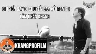 Chuyến Bay Đi Chuyến Bay Về Remix | Lâm Chấn Khang