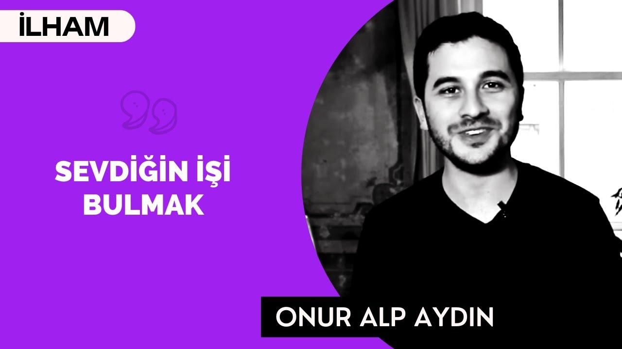Onur Alp Aydın: Israrcı Ol, Sevdiğin İşi Bul