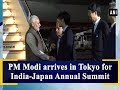 PM Modi arrives in Tokyo for India-Japan Annual Summit - #Japan News