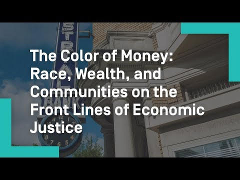 The Color of Money: Race, Wealth, and Communities on the Front Lines of Economic Justice