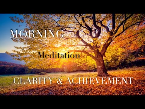 Daily Morning Meditation for Positive Energy ☯ Clarity and Achievement, After Sleep