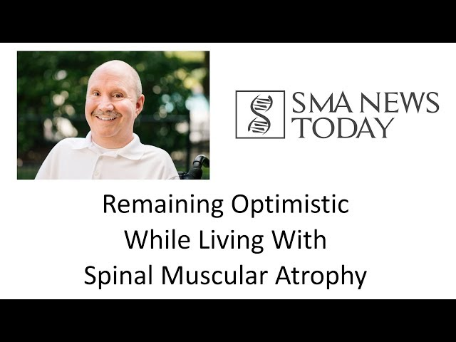 Remaining Optimistic While Living With Spinal Muscular Atrophy