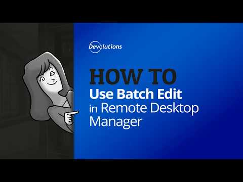How to Use Batch Edit in Remote Desktop Manager