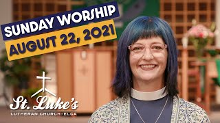 Sunday Worship   August 22nd, 2021   St Luke's Lutheran Church