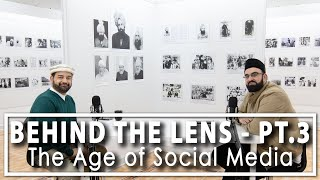 Behind the Lens - Pt. 3 - The Age of Social Media