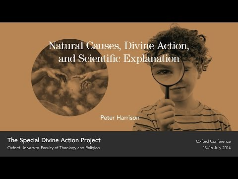 Peter Harrison - Natural Causes, Divine Action, and Scientific Explanation