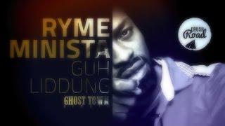 Ryme Minister - Guh Liddung (Raw) [Ghost Town Riddim] July 2015