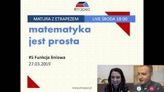 FUNKCJA LINIOWA - LIVE #5 (27.03.2019 r.) Matura z matematyki z eTrapezem