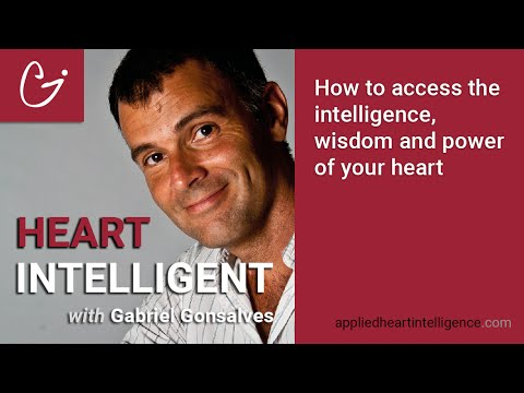 How to access the intelligence, wisdom and power of your heart