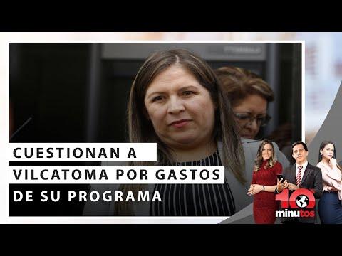 Cuestionan a Vilcatoma sobre gastos de programa que conduce  - 10 minutos Edición Matinal