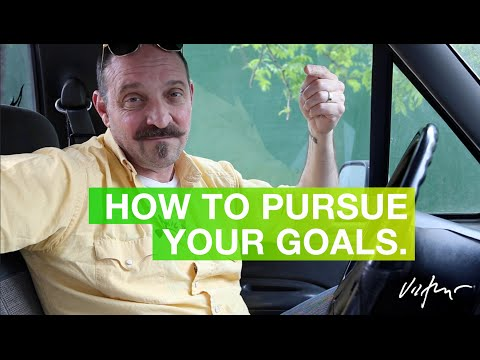 How to pursue your goals.