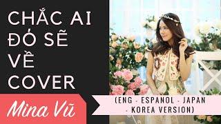 CHẮC AI ĐÓ SẼ VỀ (Eng - Espanol - Japan - Korea VERSION) cover by MINA