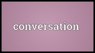 Conversation Meaning