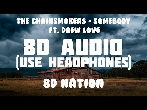 The Chainsmokers - Somebody Ft. Drew Love (8D AUDIO) | 8D Nation