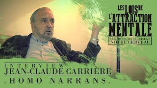 Jean Claude Carrière - Homo narrans (Les lois de l'attraction mentale)