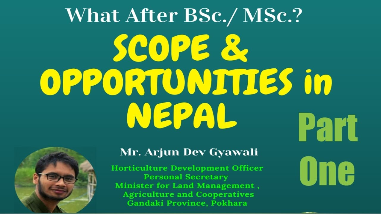 What after BSc / MSc Ag? Scope and opportunities in Nepal | Part -1| By Mr. Arjun Dev Gyawali |