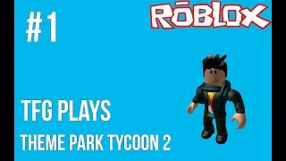 TFG Plays: Roblox #1 - Theme Park Tycoon 2