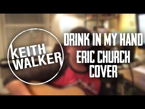 Eric Church - Drink In My Hand - Cover by Keith Walker