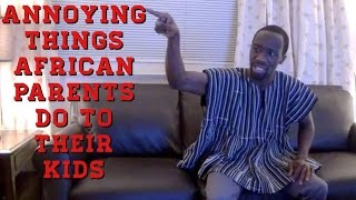 Annoying Things African Parents Do To Their Kids (Clifford Owusu)