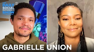 Gabrielle Union - Fighting Racism in Hollywood and Beyond | The Daily Social Distancing Show