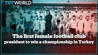 Meet the first female football club president to win a championship in Turkey
