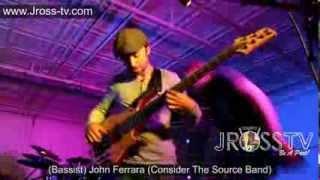 """James Ross @ (Bass) John Ferrara (Consider The Source) - """"Bass Solo"""" - www.Jross-tv.com"""