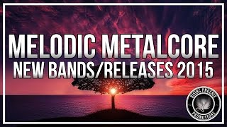 New Melodic Metalcore Bands/Releases 2015