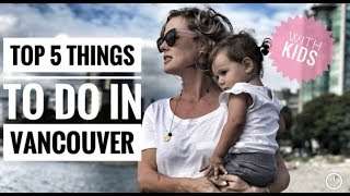 TOP 5 THINGS TO DO IN VANCOUVER WITH KIDS - TRAVEL CANADA