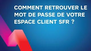 SFR : comment retrouver mon mot de passe pour accéder à l'espace client fixe SFR ?