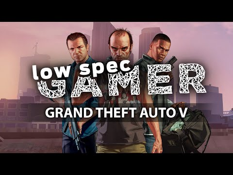 LowSpecGamer: how to run Grand Theft Auto 5 under the minimum requirements