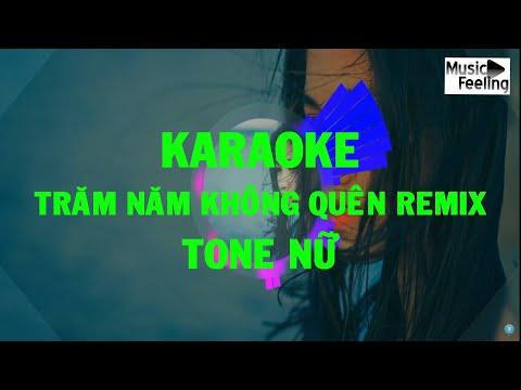 Karaoke - Trăm Năm Không Quên Remix - Tone Nữ