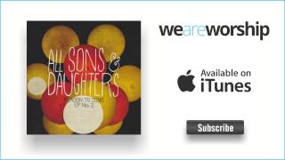 All Sons And Daughters - Reason to Sing (Reprise)