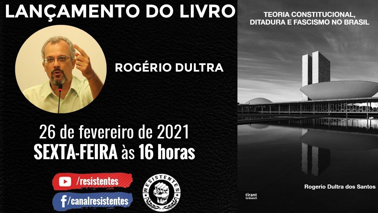Rogério Dultra e o lançamento do seu livro: Teoria Constitucional, Ditadura e Fascismo no Brasil.