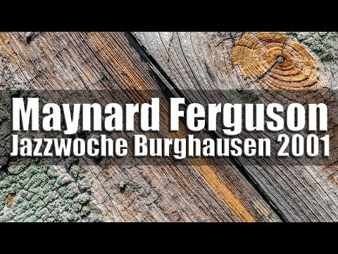 Maynard Ferguson Big Bop Nouveau Band - Jazzwoche Burghausen 2001