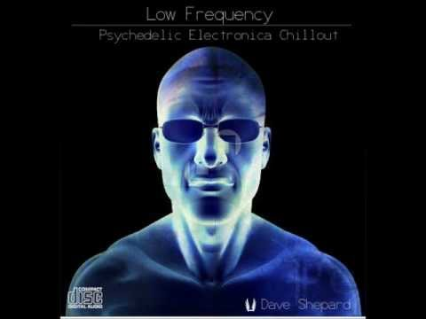 Psybient   Progressive  Chillout -LOW FREQUENCY mixed by Dave Shepard