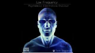 Psybient | Progressive| Chillout -LOW FREQUENCY mixed by Dave Shepard