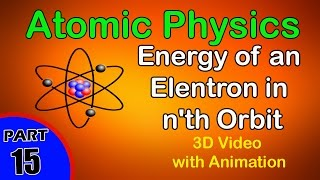 Energy of an Electron in n'th Orbit | Atomic Physics |class 12 physics subject notes lectures CBSE