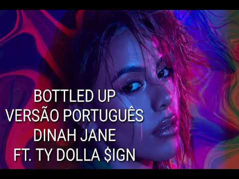 Bottled Up - Dinah Jane FT. Ty Dolla $ign (Versão Português - Letra)